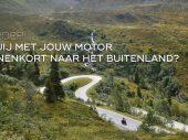 Oproep: ga jij met jouw motor binnenkort naar het buitenland?